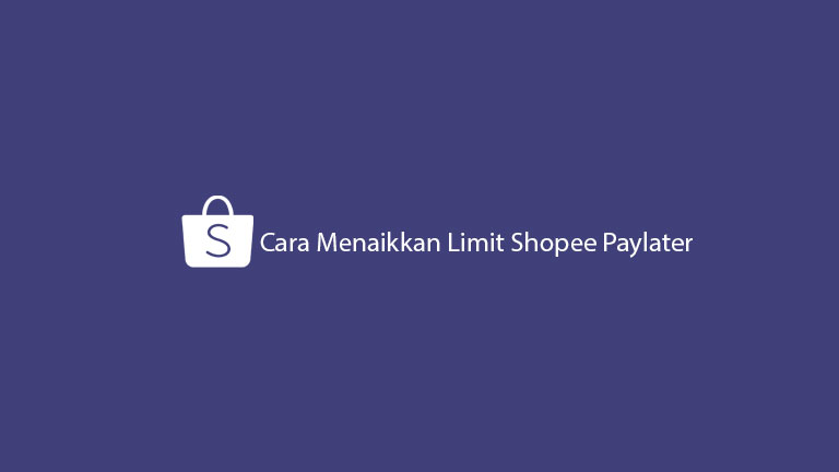 Cara Menaikkan Limit Shopee Paylater