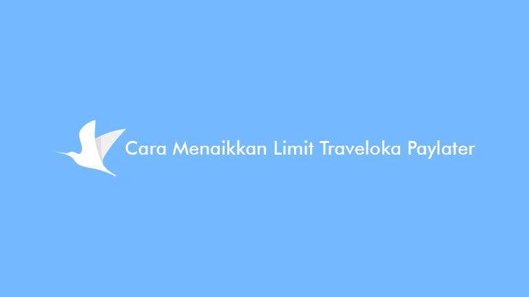 Cara Menaikkan Limit Traveloka Paylater