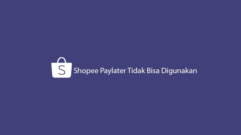 Shopee Paylater Tidak Bisa Digunakan