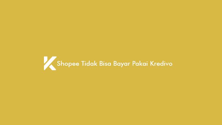 Shopee Tidak Bisa Bayar Pakai Kredivo