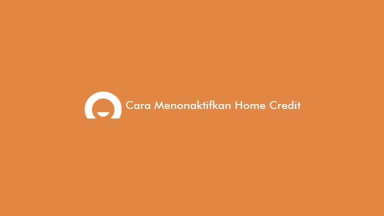 Cara Menonaktifkan Home Credit