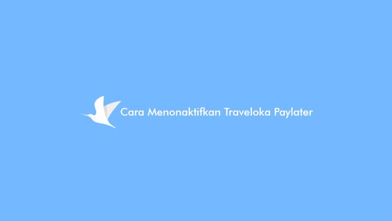 Cara Menonaktifkan Traveloka Paylater