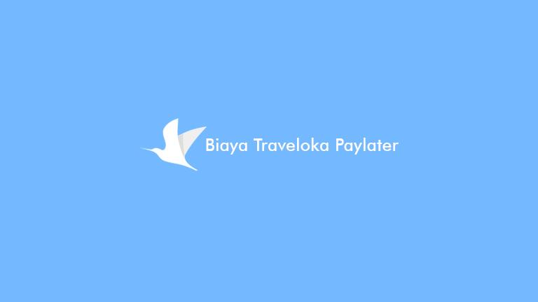 Biaya Traveloka Paylater